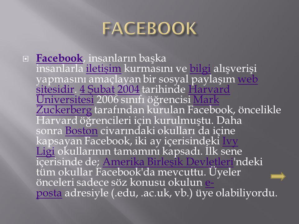  Facebook, insanların başka insanlarla iletişim kurmasını ve bilgi alışverişi yapmasını amaçlayan bir sosyal paylaşım web sitesidir.