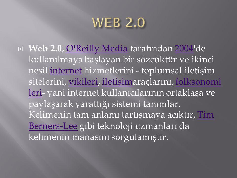  Web 2.0, O Reilly Media tarafından 2004 de kullanılmaya başlayan bir sözcüktür ve ikinci nesil internet hizmetlerini - toplumsal iletişim sitelerini, vikileri, iletişimaraçlarını, folksonomi leri- yani internet kullanıcılarının ortaklaşa ve paylaşarak yarattığı sistemi tanımlar.