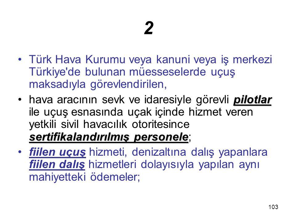 103 2 Türk Hava Kurumu veya kanuni veya iş merkezi Türkiye'de bulunan müesseselerde uçuş maksadıyla görevlendirilen, pilotlar sertifikalandırılmış per