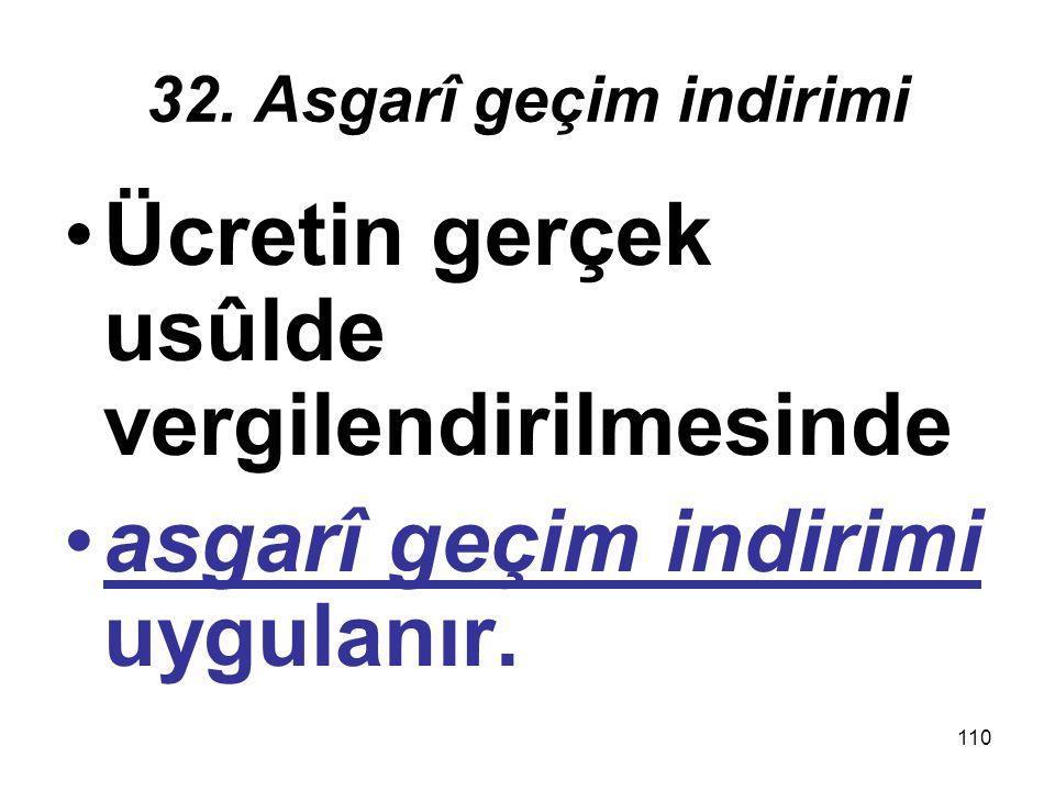 110 32. Asgarî geçim indirimi Ücretin gerçek usûlde vergilendirilmesinde asgarî geçim indirimi uygulanır.