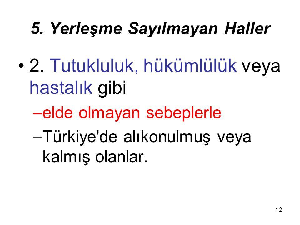 12 5. Yerleşme Sayılmayan Haller 2. Tutukluluk, hükümlülük veya hastalık gibi –elde olmayan sebeplerle –Türkiye'de alıkonulmuş veya kalmış olanlar.
