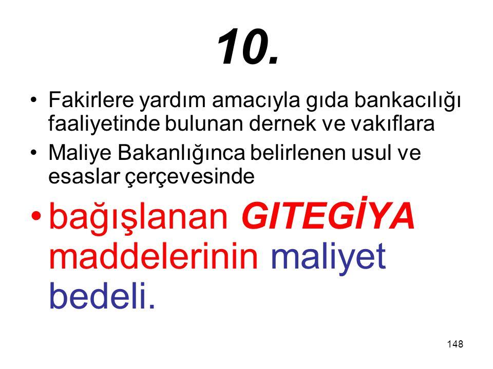 148 10. Fakirlere yardım amacıyla gıda bankacılığı faaliyetinde bulunan dernek ve vakıflara Maliye Bakanlığınca belirlenen usul ve esaslar çerçevesind