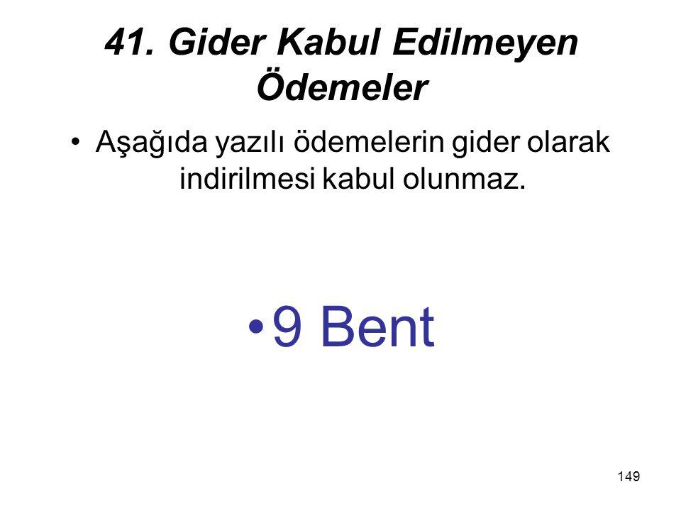 149 41. Gider Kabul Edilmeyen Ödemeler Aşağıda yazılı ödemelerin gider olarak indirilmesi kabul olunmaz. 9 Bent