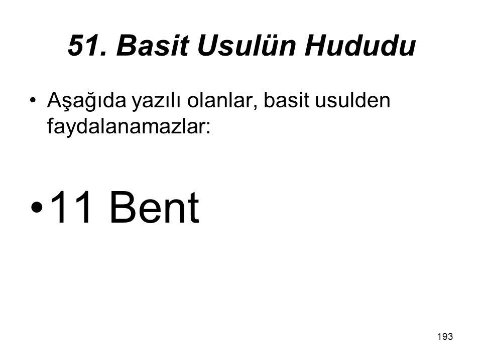 193 51. Basit Usulün Hududu Aşağıda yazılı olanlar, basit usulden faydalanamazlar: 11 Bent