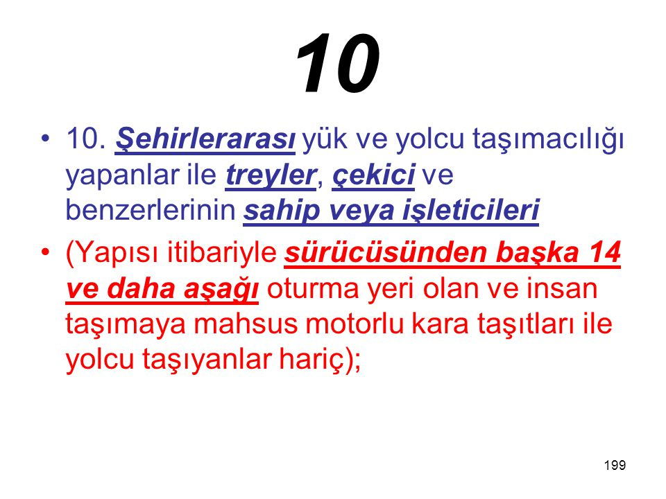 199 10 10. Şehirlerarası yük ve yolcu taşımacılığı yapanlar ile treyler, çekici ve benzerlerinin sahip veya işleticileri (Yapısı itibariyle sürücüsünd