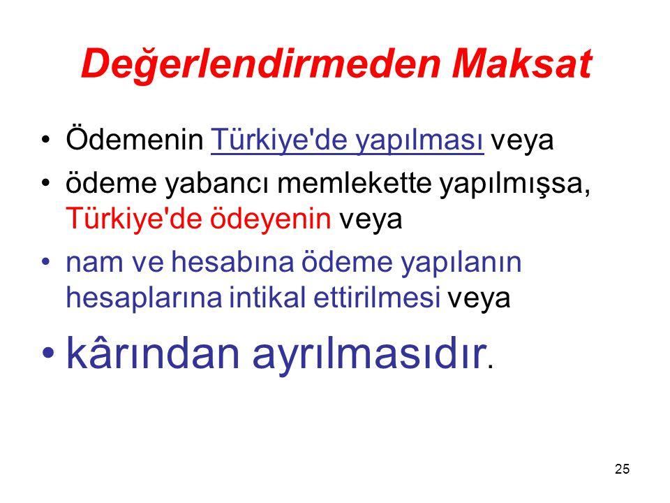 25 Değerlendirmeden Maksat Ödemenin Türkiye'de yapılması veya ödeme yabancı memlekette yapılmışsa, Türkiye'de ödeyenin veya nam ve hesabına ödeme yapı