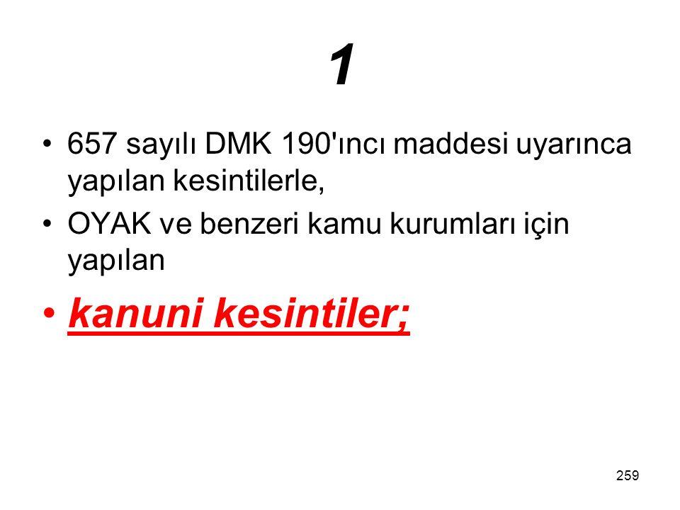 259 1 657 sayılı DMK 190'ıncı maddesi uyarınca yapılan kesintilerle, OYAK ve benzeri kamu kurumları için yapılan kanuni kesintiler;