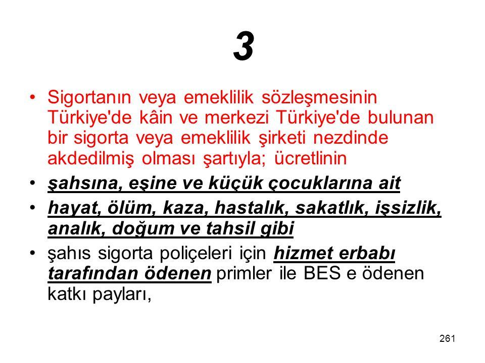 261 3 Sigortanın veya emeklilik sözleşmesinin Türkiye'de kâin ve merkezi Türkiye'de bulunan bir sigorta veya emeklilik şirketi nezdinde akdedilmiş olm