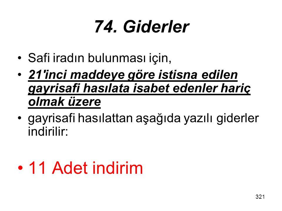 321 74. Giderler Safi iradın bulunması için, 21'inci maddeye göre istisna edilen gayrisafi hasılata isabet edenler hariç olmak üzere gayrisafi hasılat