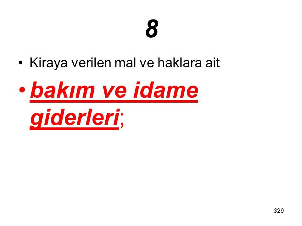 329 8 Kiraya verilen mal ve haklara ait bakım ve idame giderleri;