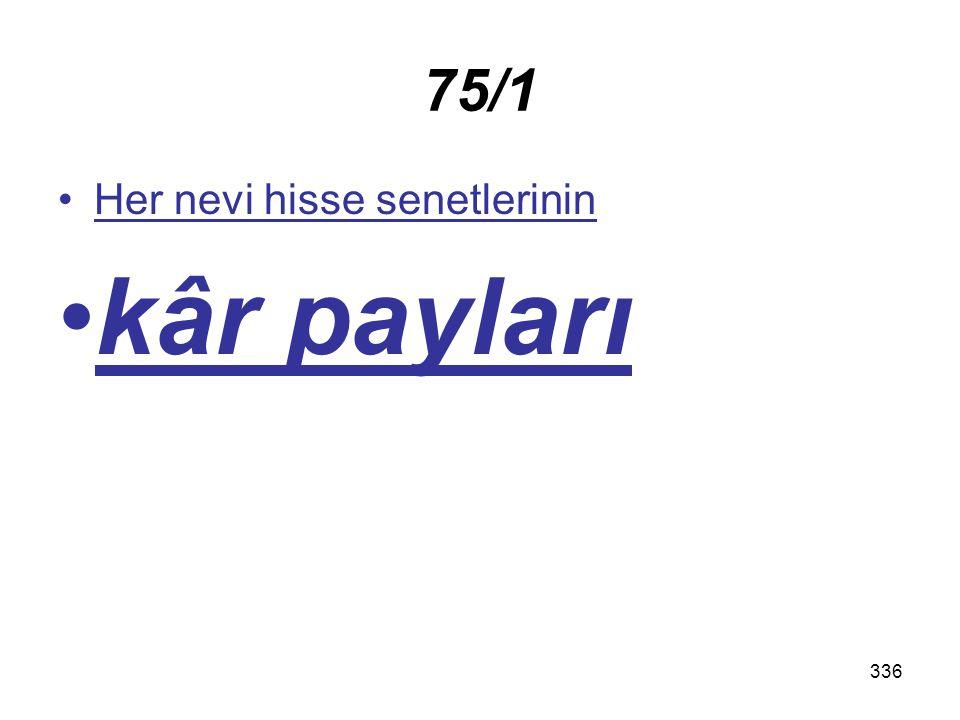 336 75/1 Her nevi hisse senetlerinin kâr payları