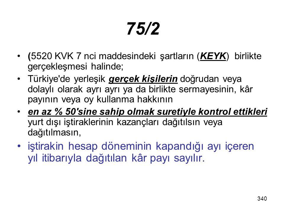 340 75/2 (5520 KVK 7 nci maddesindeki şartların (KEYK) birlikte gerçekleşmesi halinde; Türkiye'de yerleşik gerçek kişilerin doğrudan veya dolaylı olar