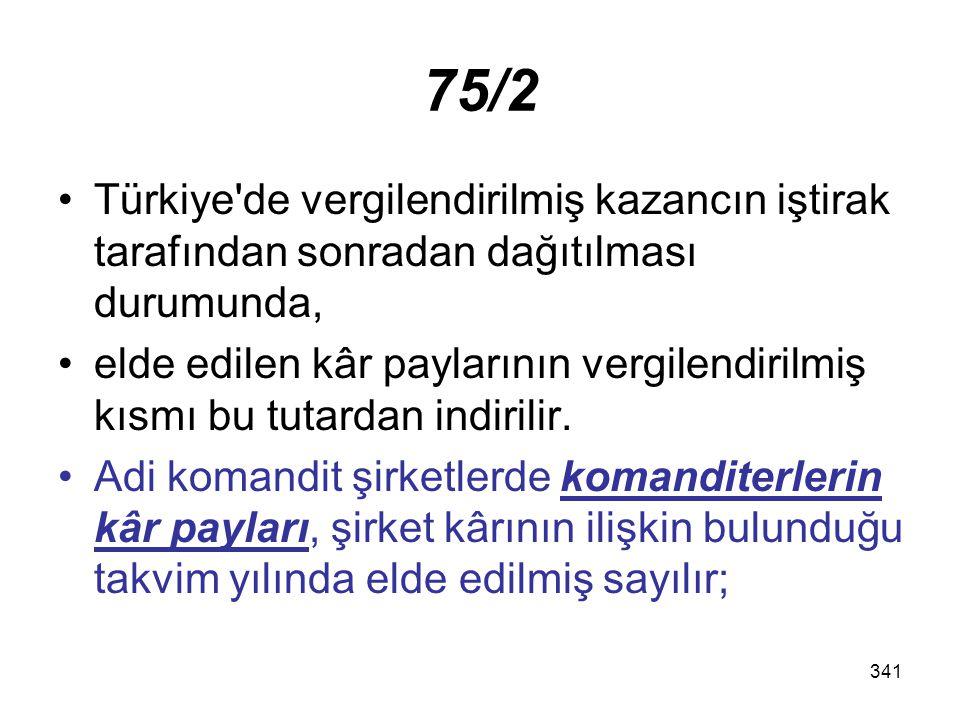 341 75/2 Türkiye'de vergilendirilmiş kazancın iştirak tarafından sonradan dağıtılması durumunda, elde edilen kâr paylarının vergilendirilmiş kısmı bu