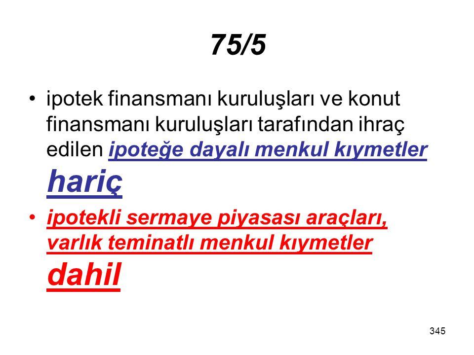345 75/5 ipotek finansmanı kuruluşları ve konut finansmanı kuruluşları tarafından ihraç edilen ipoteğe dayalı menkul kıymetler hariç ipotekli sermaye