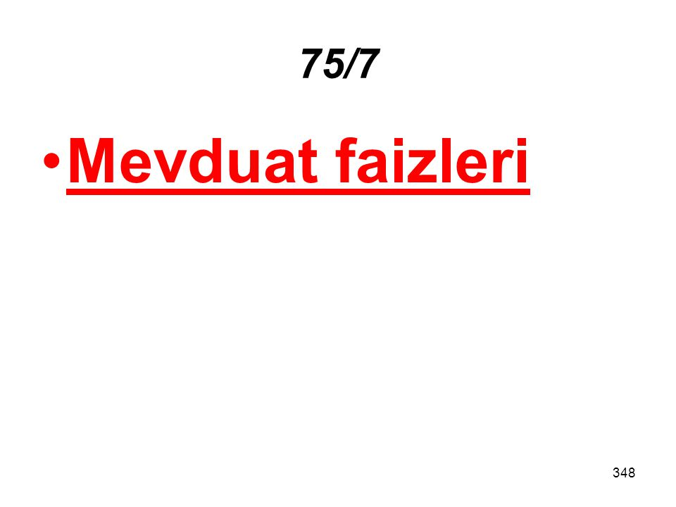 348 75/7 Mevduat faizleri