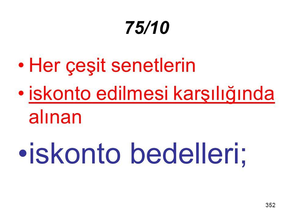 352 75/10 Her çeşit senetlerin iskonto edilmesi karşılığında alınan iskonto bedelleri;