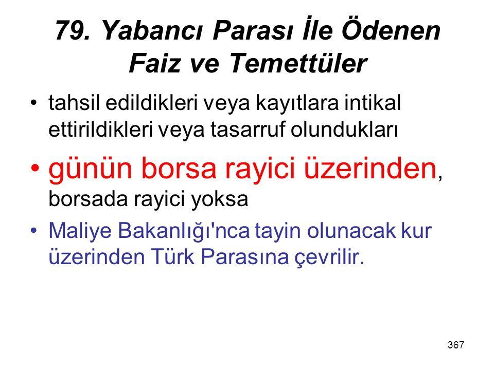367 79. Yabancı Parası İle Ödenen Faiz ve Temettüler tahsil edildikleri veya kayıtlara intikal ettirildikleri veya tasarruf olundukları günün borsa ra