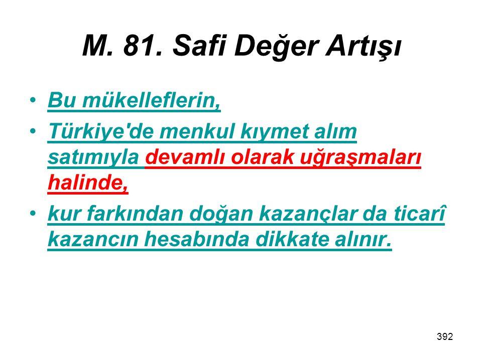 392 M. 81. Safi Değer Artışı Bu mükelleflerin, Türkiye'de menkul kıymet alım satımıyla devamlı olarak uğraşmaları halinde, kur farkından doğan kazançl