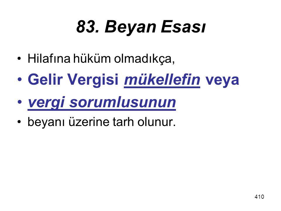 410 83. Beyan Esası Hilafına hüküm olmadıkça, Gelir Vergisi mükellefin veya vergi sorumlusunun beyanı üzerine tarh olunur.