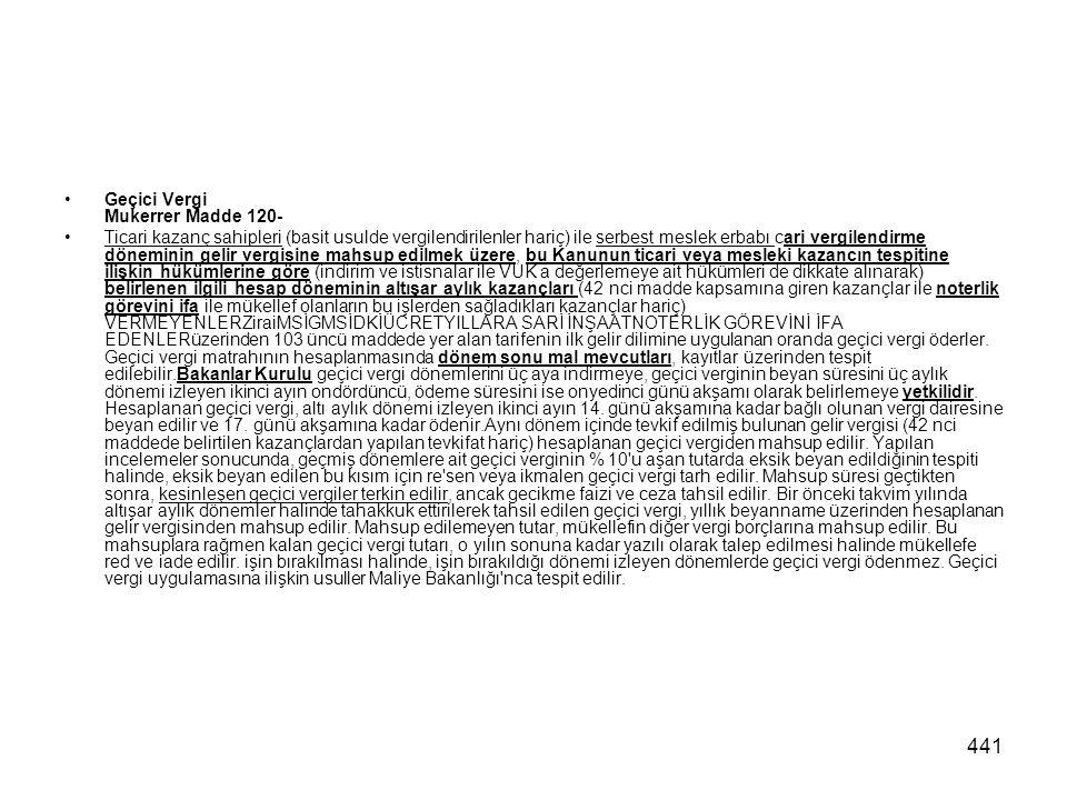 441 Geçici Vergi Mukerrer Madde 120- Ticari kazanç sahipleri (basit usulde vergilendirilenler hariç) ile serbest meslek erbabı cari vergilendirme döne