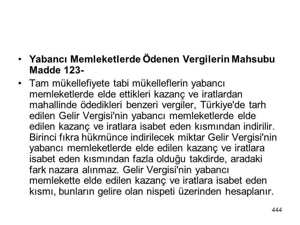 444 Yabancı Memleketlerde Ödenen Vergilerin Mahsubu Madde 123- Tam mükellefiyete tabi mükelleflerin yabancı memleketlerde elde ettikleri kazanç ve ira
