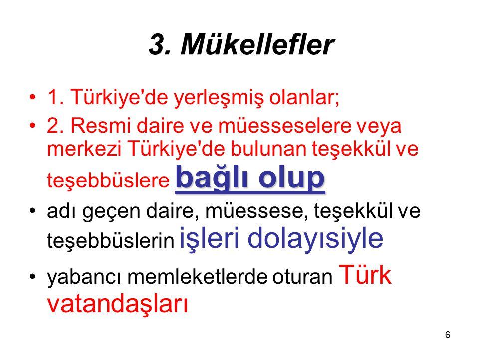 6 3. Mükellefler 1. Türkiye'de yerleşmiş olanlar; bağlı olup2. Resmi daire ve müesseselere veya merkezi Türkiye'de bulunan teşekkül ve teşebbüslere ba