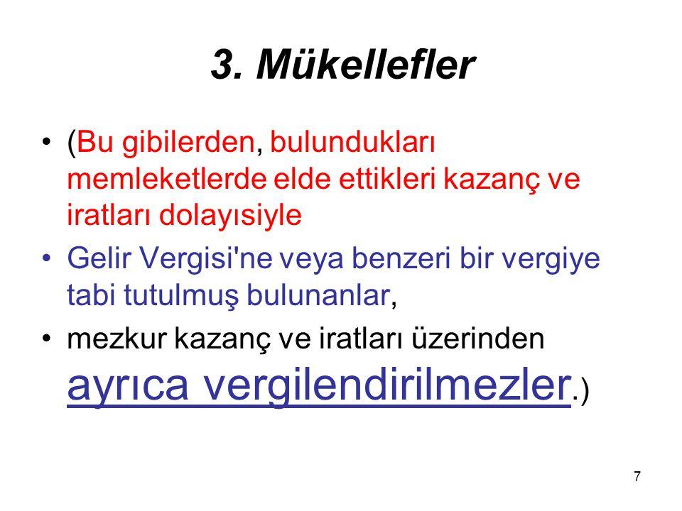 8 4. Türkiye de yerleşme Aşağıda yazılı kimseler Türkiye de yerleşmiş sayılır: