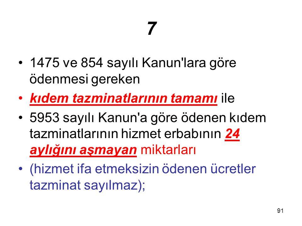 91 7 1475 ve 854 sayılı Kanun'lara göre ödenmesi gereken kıdem tazminatlarının tamamı ile 5953 sayılı Kanun'a göre ödenen kıdem tazminatlarının hizmet