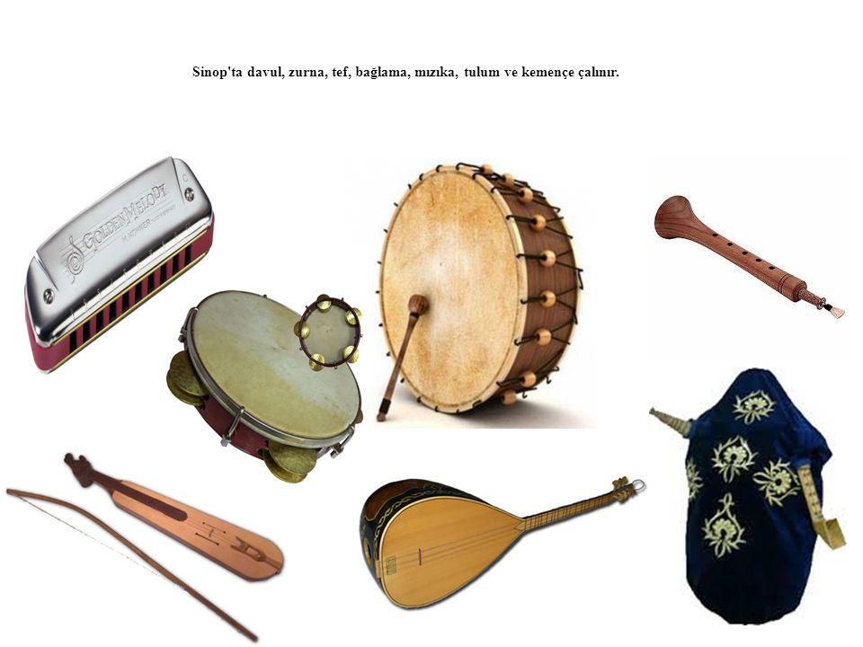 Sinop'ta davul, zurna, tef, bağlama, mızıka, tulum ve kemençe çalınır.