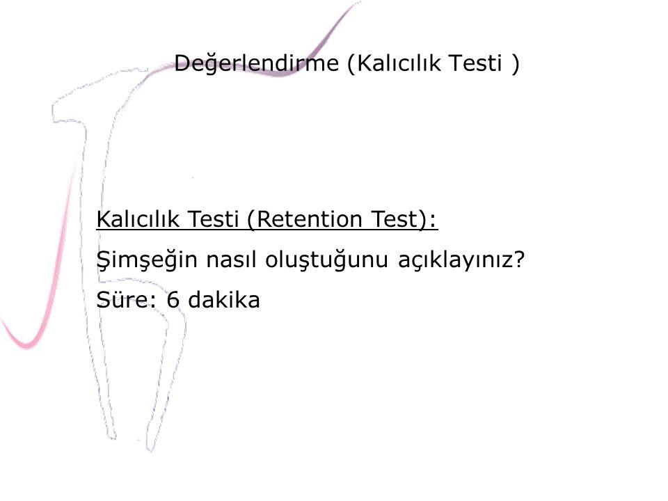 Değerlendirme (Kalıcılık Testi ) Kalıcılık Testi (Retention Test): Şimşeğin nasıl oluştuğunu açıklayınız? Süre: 6 dakika