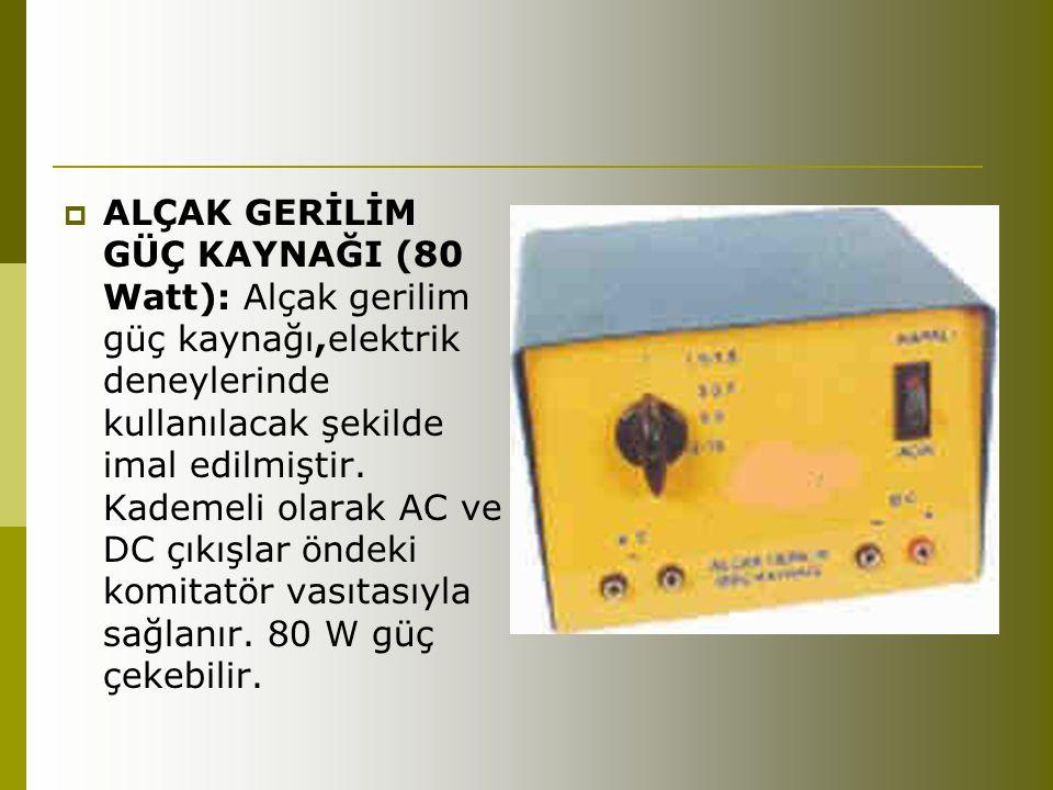  ALÇAK GERİLİM GÜÇ KAYNAĞI (80 Watt): Alçak gerilim güç kaynağı,elektrik deneylerinde kullanılacak şekilde imal edilmiştir. Kademeli olarak AC ve DC