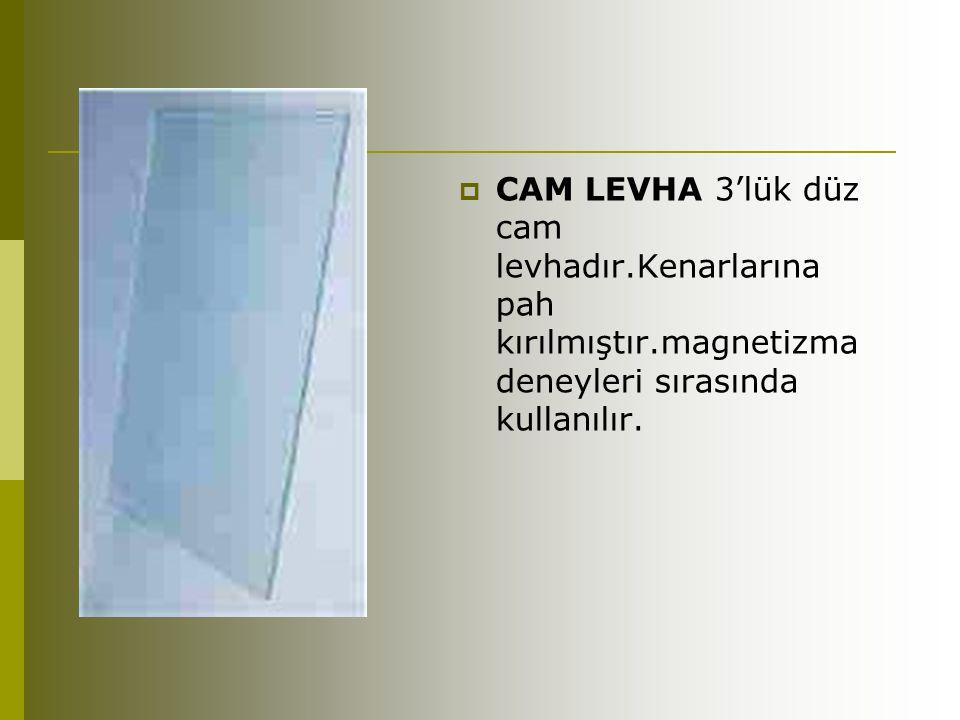 CAM LEVHA 3'lük düz cam levhadır.Kenarlarına pah kırılmıştır.magnetizma deneyleri sırasında kullanılır.