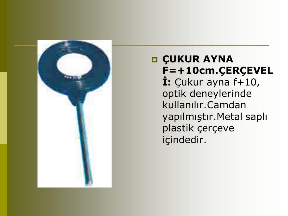  ÇUKUR AYNA F=+10cm.ÇERÇEVEL İ: Çukur ayna f+10, optik deneylerinde kullanılır.Camdan yapılmıştır.Metal saplı plastik çerçeve içindedir.