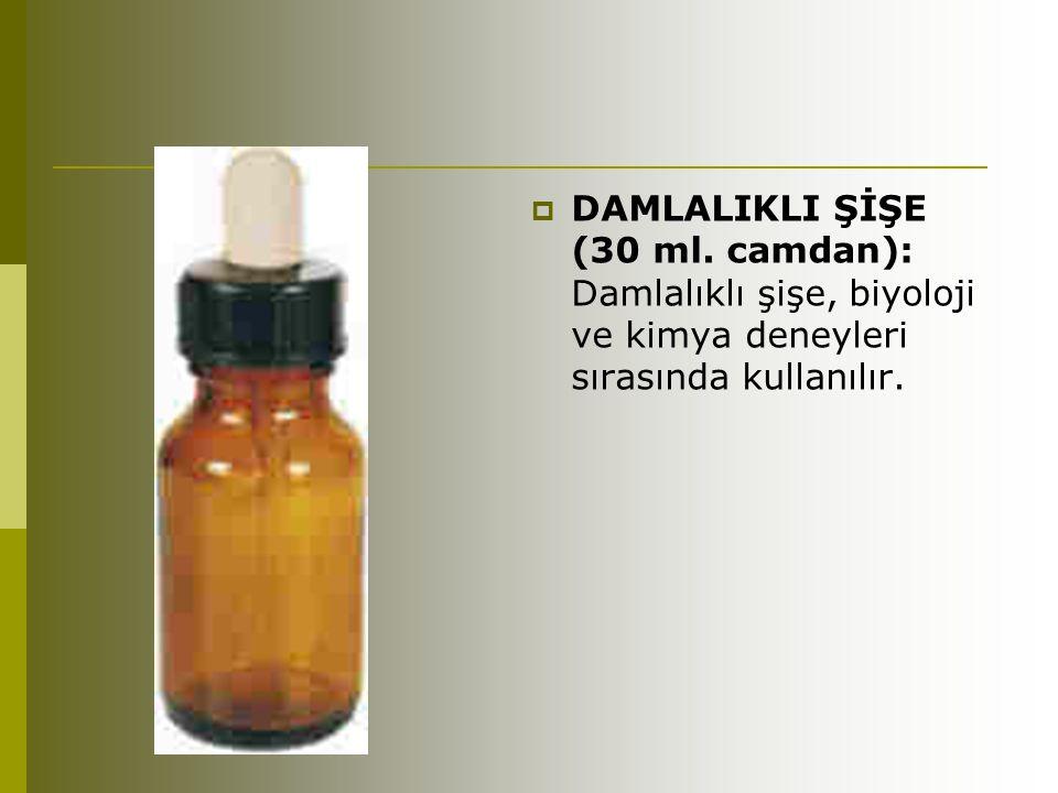  DAMLALIKLI ŞİŞE (30 ml. camdan): Damlalıklı şişe, biyoloji ve kimya deneyleri sırasında kullanılır.