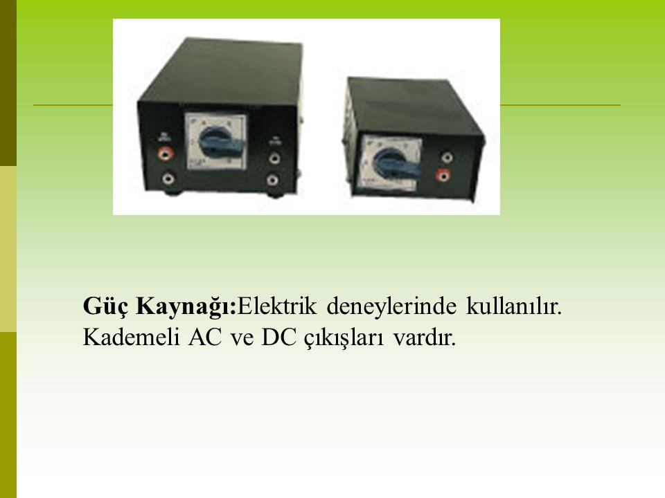 Güç Kaynağı:Elektrik deneylerinde kullanılır. Kademeli AC ve DC çıkışları vardır.