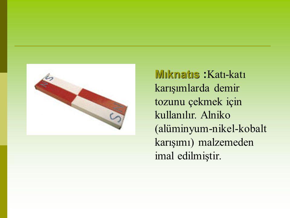 Mıknatıs Mıknatıs : Katı-katı karışımlarda demir tozunu çekmek için kullanılır. Alniko (alüminyum-nikel-kobalt karışımı) malzemeden imal edilmiştir.