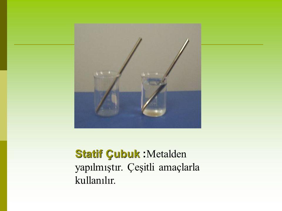 Statif Çubuk Statif Çubuk : Metalden yapılmıştır. Çeşitli amaçlarla kullanılır.