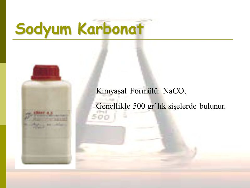 Sodyum Karbonat Kimyasal Formülü: NaCO 3 Genellikle 500 gr'lık şişelerde bulunur.