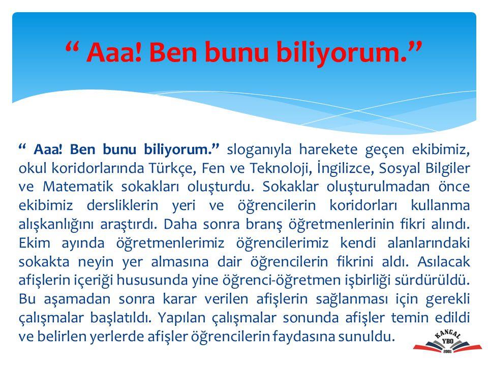""""""" Aaa! Ben bunu biliyorum."""" sloganıyla harekete geçen ekibimiz, okul koridorlarında Türkçe, Fen ve Teknoloji, İngilizce, Sosyal Bilgiler ve Matematik"""