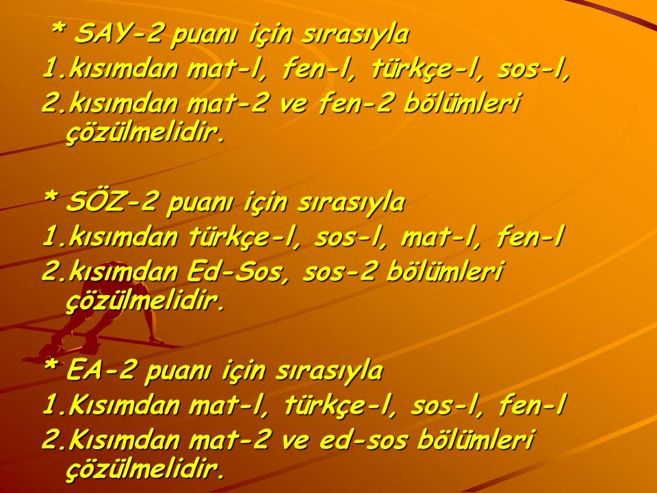 * SAY-2 puanı için sırasıyla * SAY-2 puanı için sırasıyla 1.kısımdan mat-l, fen-l, türkçe-l, sos-l, 2.kısımdan mat-2 ve fen-2 bölümleri çözülmelidir.