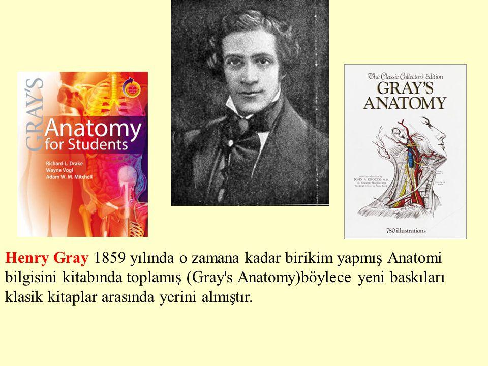 Henry Gray 1859 yılında o zamana kadar birikim yapmış Anatomi bilgisini kitabında toplamış (Gray's Anatomy)böylece yeni baskıları klasik kitaplar aras