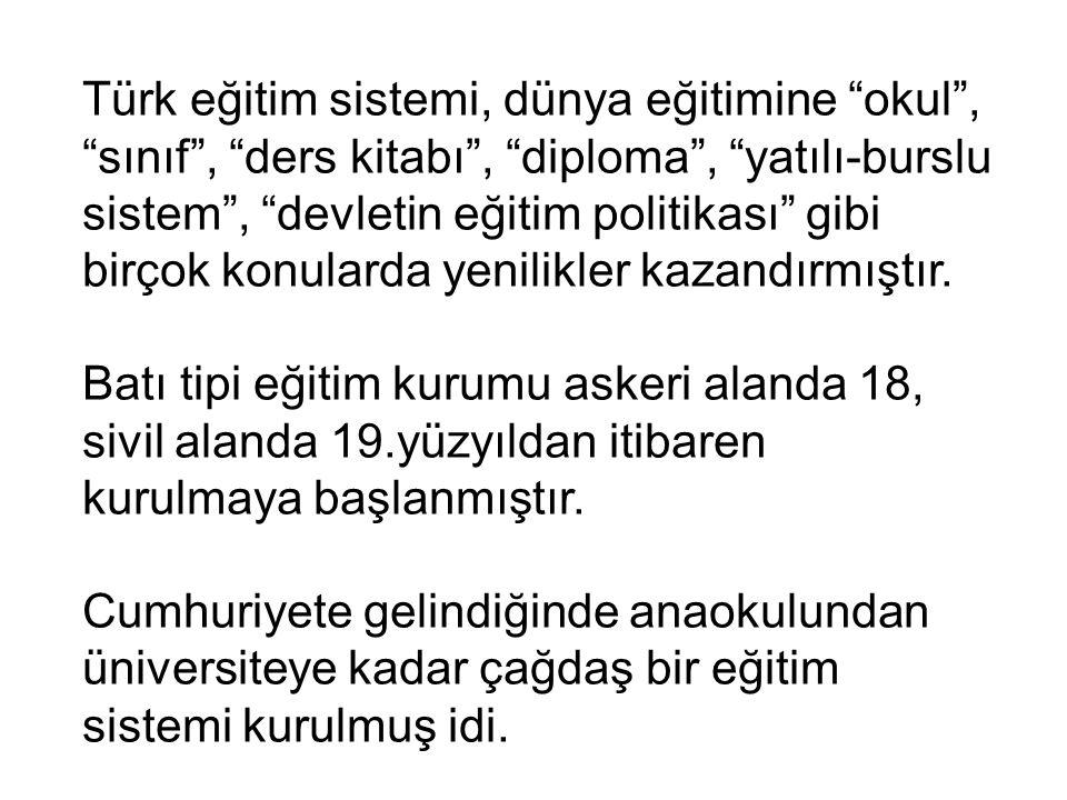 """Türk eğitim sistemi, dünya eğitimine """"okul"""", """"sınıf"""", """"ders kitabı"""", """"diploma"""", """"yatılı-burslu sistem"""", """"devletin eğitim politikası"""" gibi birçok konul"""