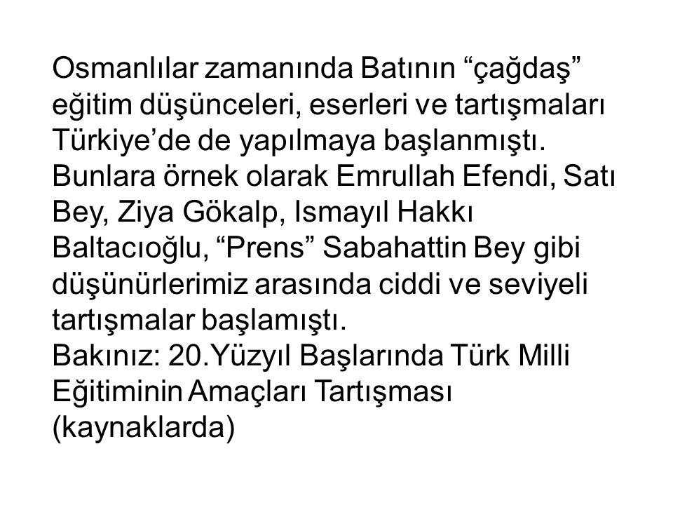 """Osmanlılar zamanında Batının """"çağdaş"""" eğitim düşünceleri, eserleri ve tartışmaları Türkiye'de de yapılmaya başlanmıştı. Bunlara örnek olarak Emrullah"""