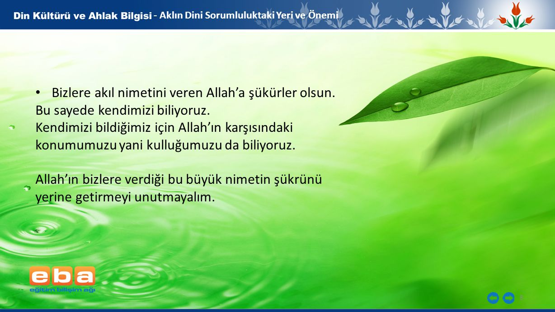 8 - - Aklın Dini Sorumluluktaki Yeri ve Önemi Bizlere akıl nimetini veren Allah'a şükürler olsun.