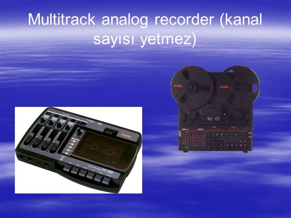 Multitrack analog recorder (kanal sayısı yetmez)