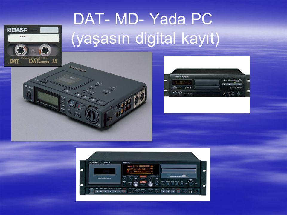 DAT- MD- Yada PC (yaşasın digital kayıt)