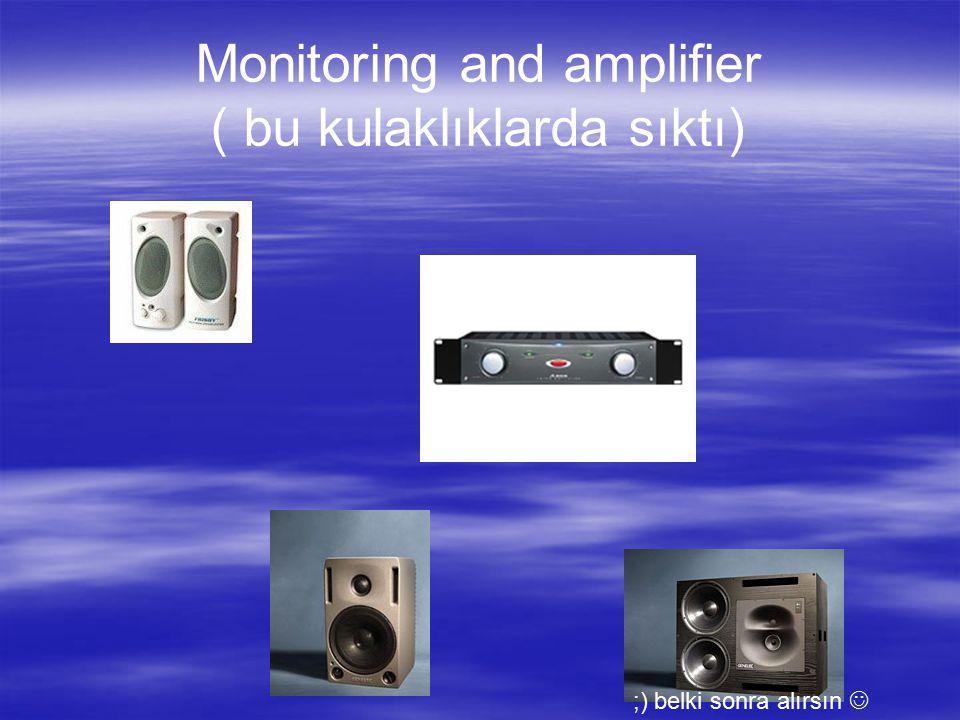 Monitoring and amplifier ( bu kulaklıklarda sıktı) ;) belki sonra alırsın