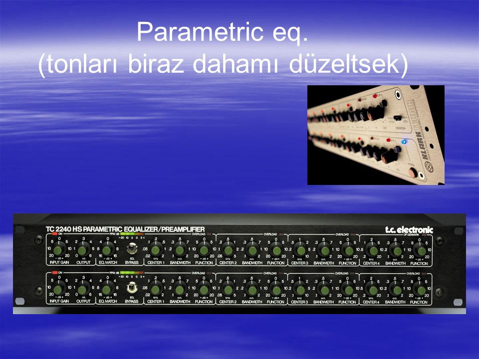 Parametric eq. (tonları biraz dahamı düzeltsek)