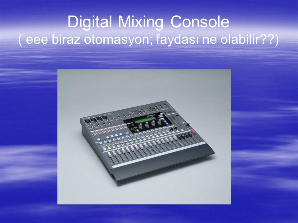 Digital Mixing Console ( eee biraz otomasyon; faydası ne olabilir??)