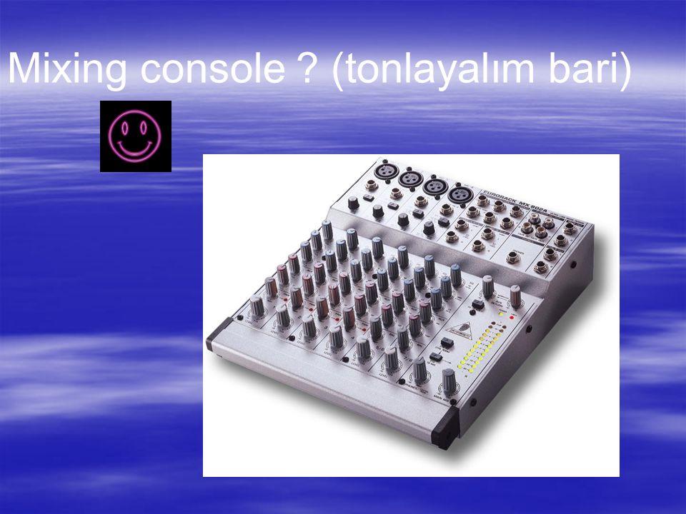 Mixing console ? (tonlayalım bari)
